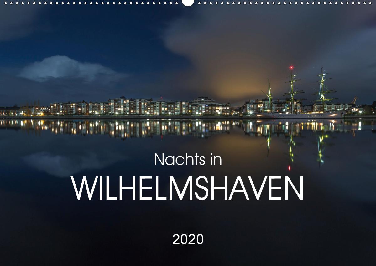 Nachts in Wilhelmshaven Edition mit maritimen Motiven (Wandkalender 2020 DIN A2 quer)