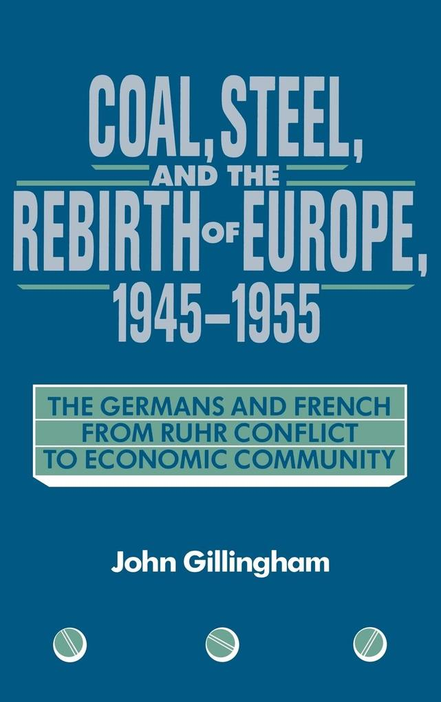 Coal, Steel, and the Rebirth of Europe, 1945 1955