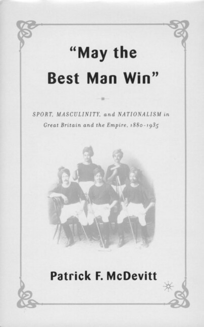 May the Best Man Win: Sport, Masculinity, and Nationalism in Great Britain and the Empire, 1880-1935 als Buch