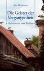 Die Geister der Vergangenheit. Reisestories vom Balkan