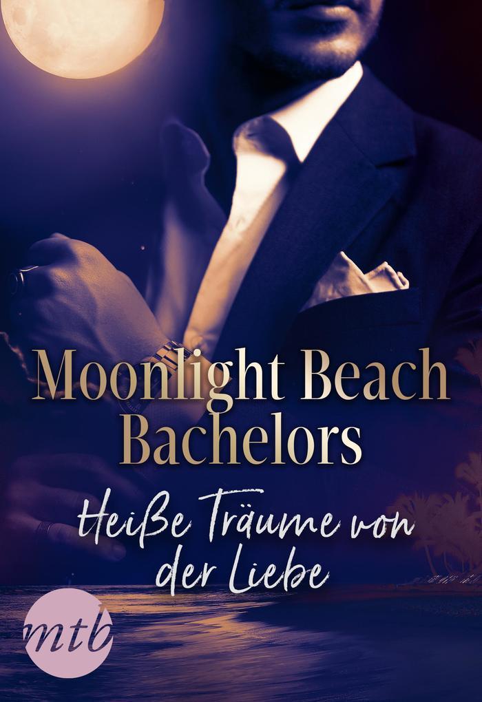 Moonlight Beach Bachelors - Heiße Träume von der Liebe als eBook
