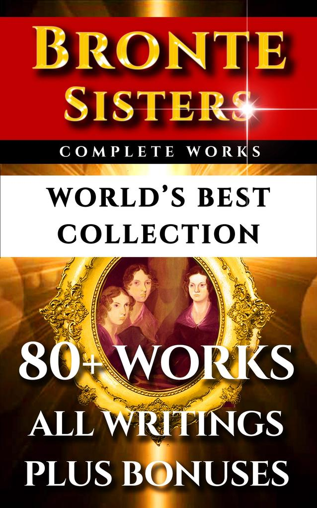 Bronte Sisters Complete Works - World's Best Collection