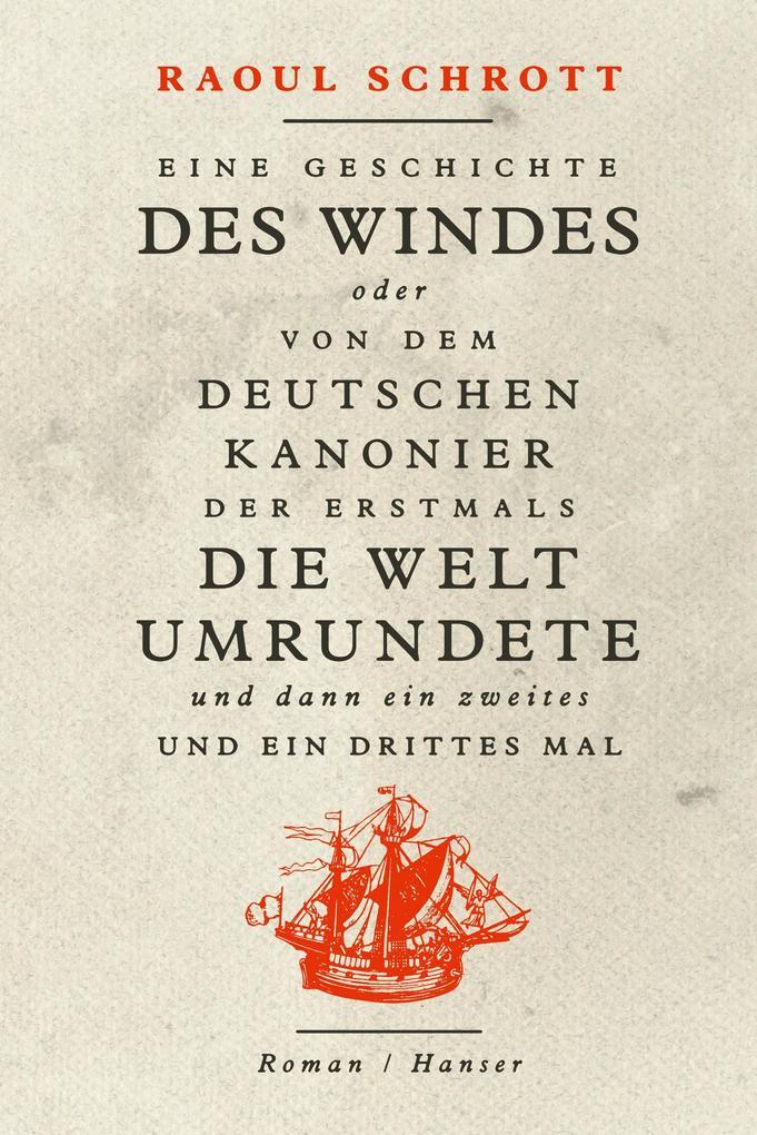 Eine Geschichte des Windes oder Von dem deutschen Kanonier der erstmals die Welt umrundete und dann ein zweites und ein drittes Mal als Buch