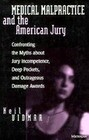 Medical Malpractice and the American Jury: Confronting the Myths about Jury Incompetence, Deep Pockets, and Outrageous Damage Awards
