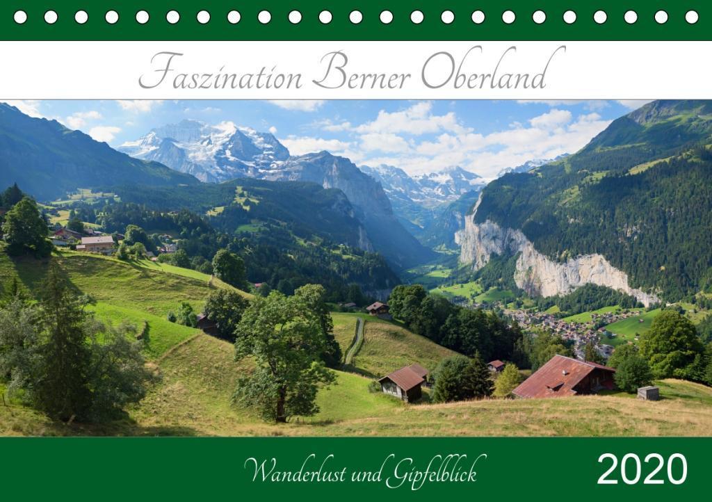 Faszination Berner Oberland 2020 - Wanderlust und Gipfelblick (Tischkalender 2020 DIN A5 quer)