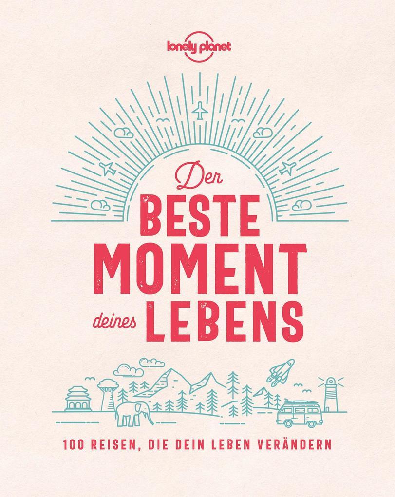 Lonely Planet Der beste Moment deines Lebens als Taschenbuch
