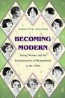 Becoming Modern: Young Women and the Reconstruction of Womanhood in the 1920s