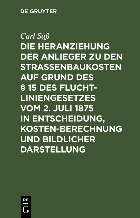 Die Heranziehung der Anlieger zu den Straßenbaukosten auf Grund des § 15 des Fluchtliniengesetzes vom 2. Juli 1875 in Entscheidung, Kostenberechnung und bildlicher Darstellung als eBook