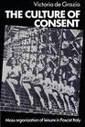 The Culture of Consent: Mass Organisation of Leisure in Fascist Italy