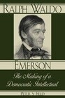 Ralph Waldo Emerson: The Making of a Democratic Intellectual