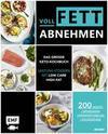 Voll fett abnehmen - Das große Keto-Kochbuch - Leistung steigern mit Low Carb High Fat