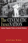 The Cinematic Imagination [Sic]: Indian Popular Films as Social History