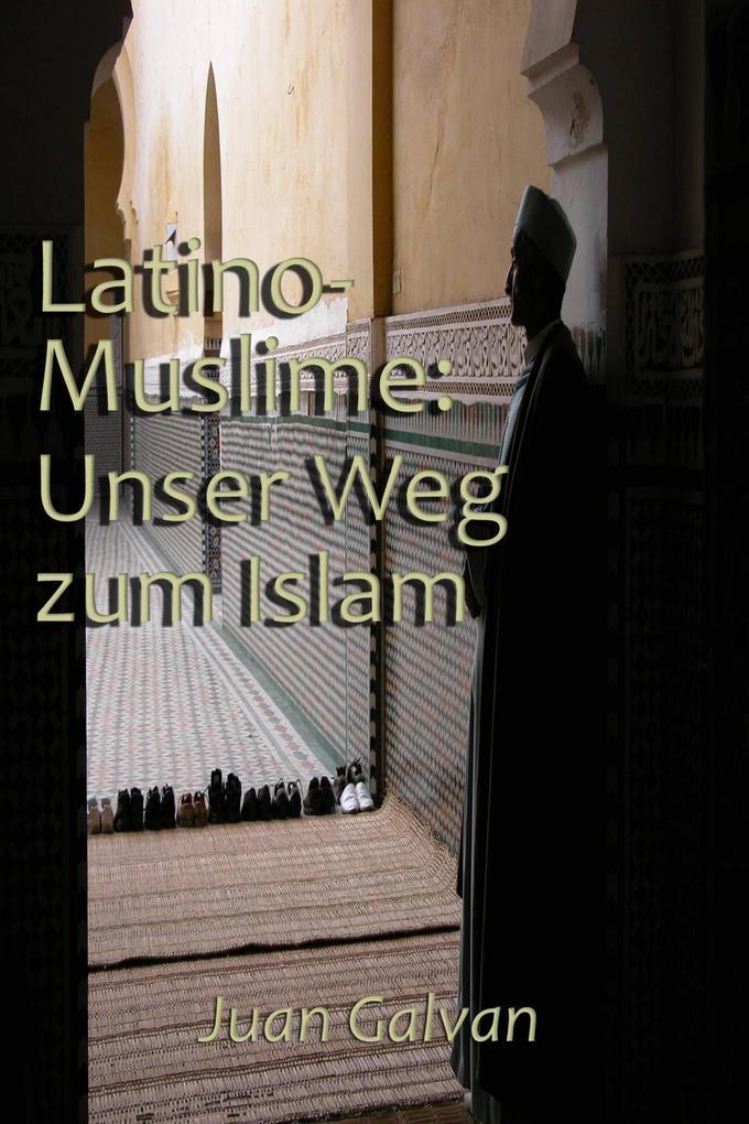 Latino-Muslime: Unser Weg zum Islam als eBook