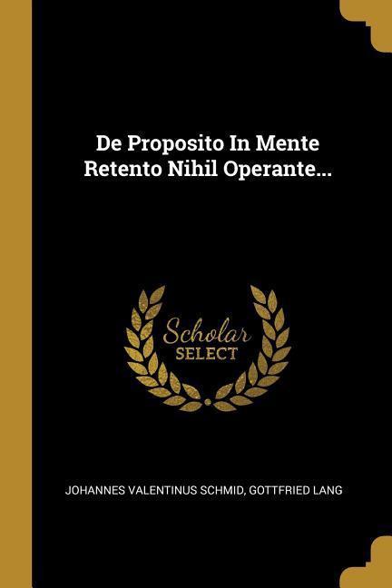De Proposito In Mente Retento Nihil Operante... als Taschenbuch