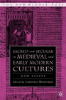 Sacred and Secular in Medieval and Early Modern Cultures: New Essays