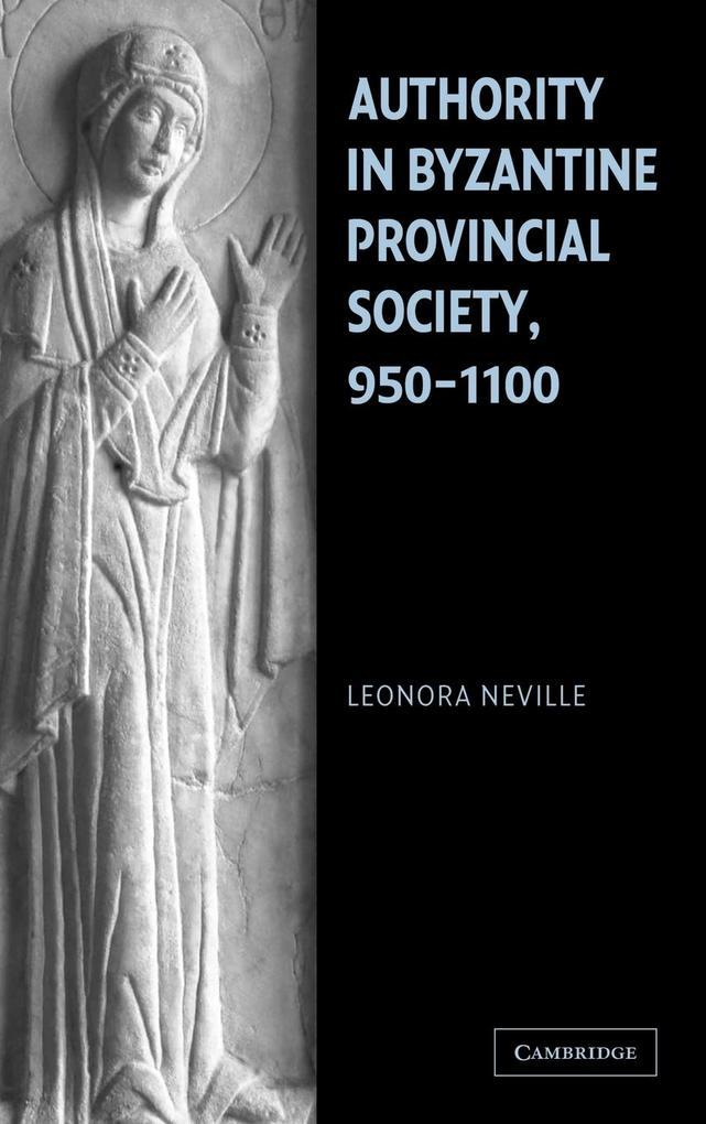 Authority in Byzantine Provincial Society, 950-1100