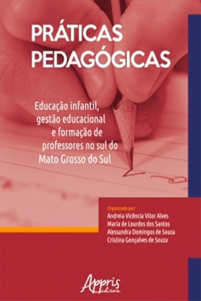 Práticas Pedagógicas: Educação Infantil Gestão Educacional e Formação de Professores no Sul do Mato Grosso do Sul