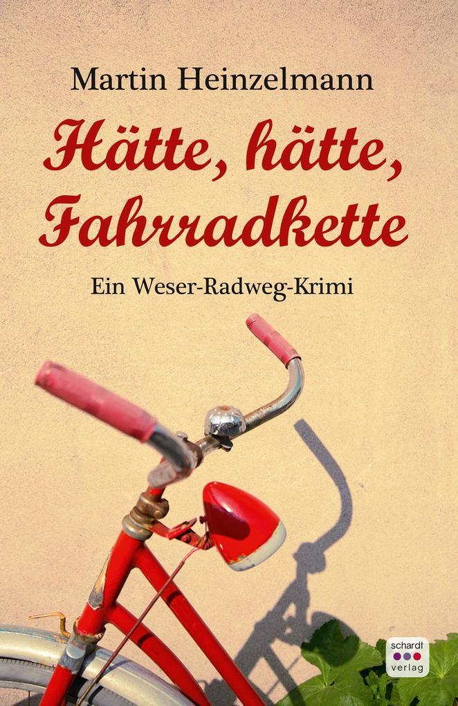 Hätte, hätte, Fahrradkette: Weserradweg-Krimi als eBook