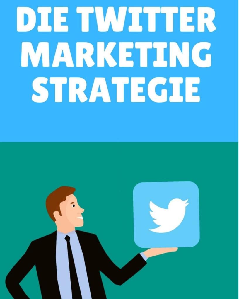 Die Twitter Marketing Strategie als eBook