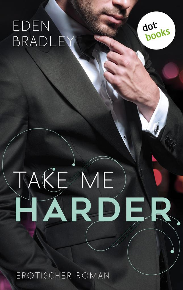 Take me harder: Ein Dark-Pleasure-Roman - Band 2 als eBook