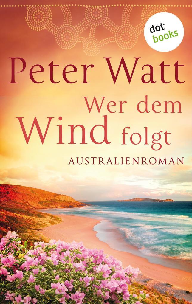 Wer dem Wind folgt: Die große Australien-Saga - Band 2 als eBook