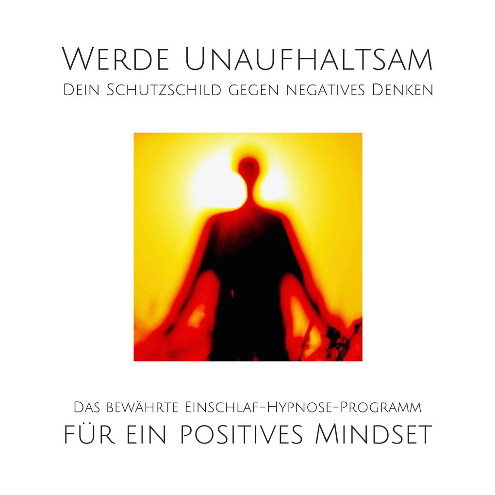 Werde unaufhaltsam! Dein Schutzschild gegen negatives Denken als Hörbuch Download