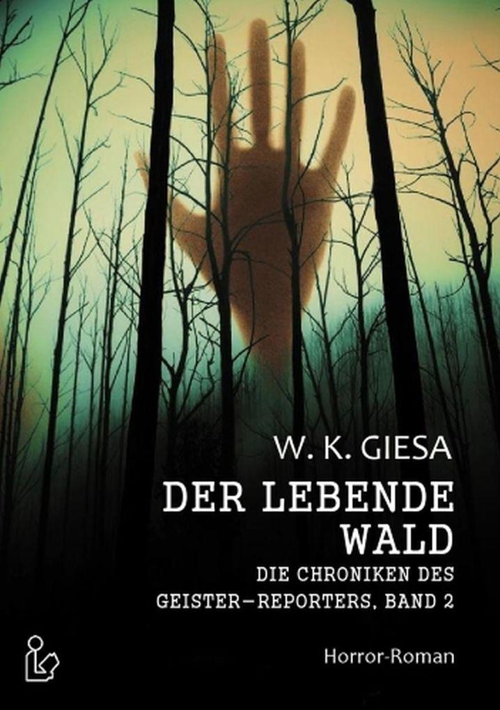 Die Chroniken des Geister-Reporters Der lebende Wald als eBook