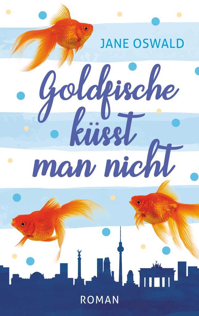 Goldfische küsst man nicht