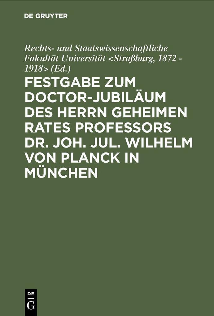 Festgabe zum Doctor-Jubiläum des Herrn geheimen Rates Professors Dr. Joh. Jul. Wilhelm von Planck in München
