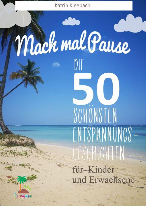 Mach mal Pause - Die 50 schönsten Entspannungsgeschichten für Kinder und Erwachsene als eBook