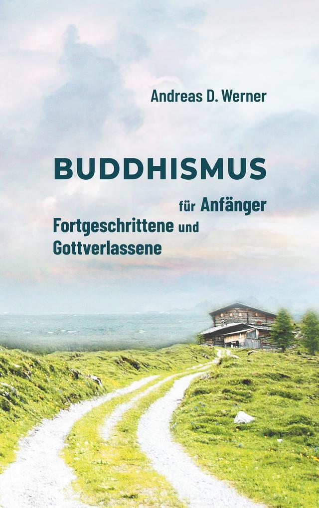 Buddhismus für Anfänger, Fortgeschrittene und Gottverlassene als Buch