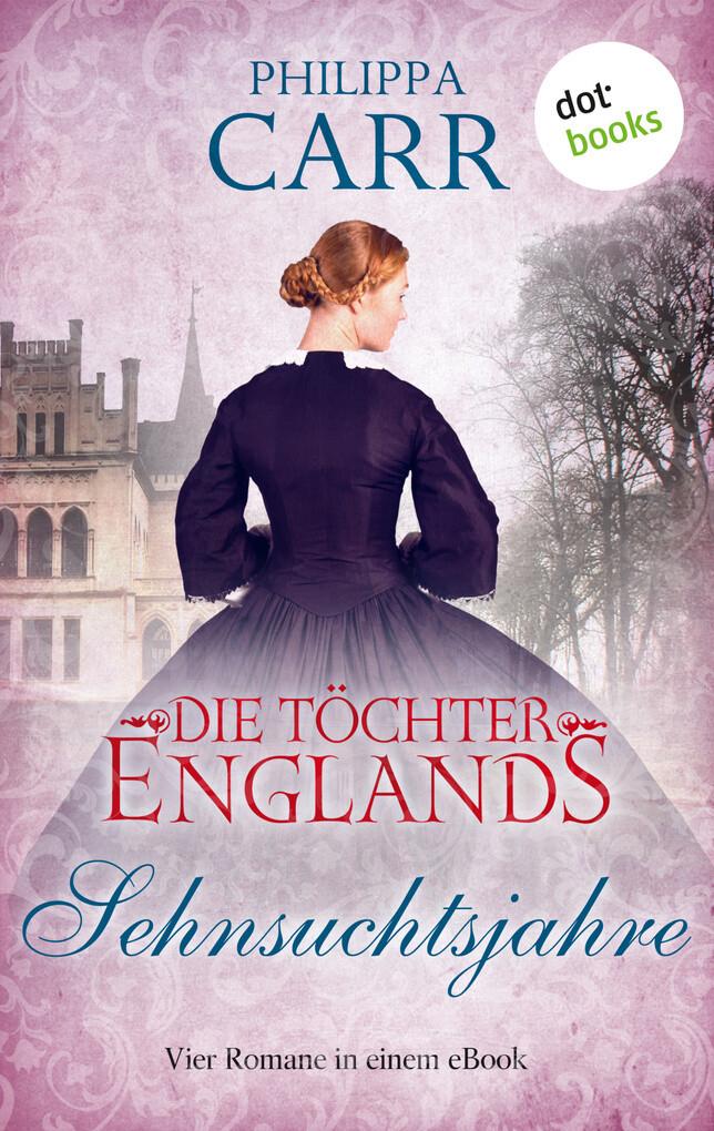 Die Töchter Englands: Sehnsuchtsjahre - Zweiter Sammelband als eBook