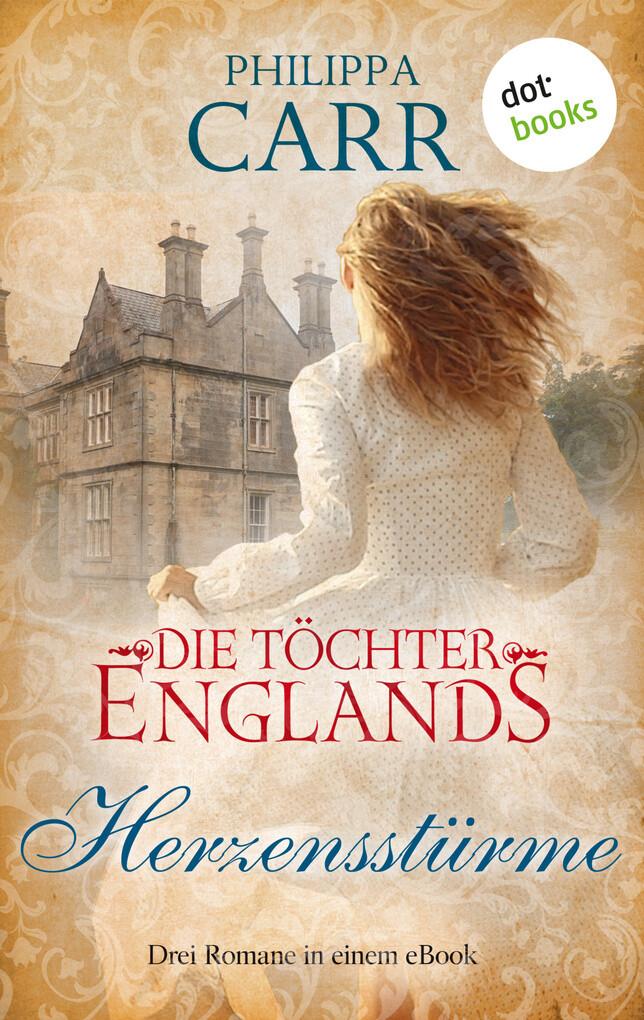 Die Töchter Englands: Herzensstürme - Dritter Sammelband als eBook epub