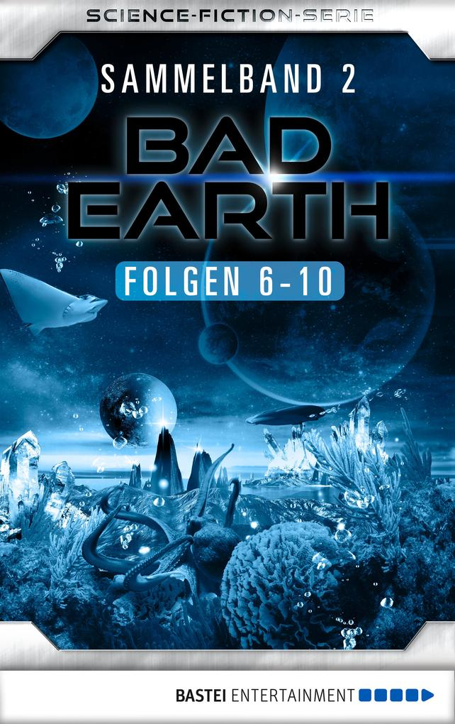 Bad Earth Sammelband 2 - Science-Fiction-Serie als eBook