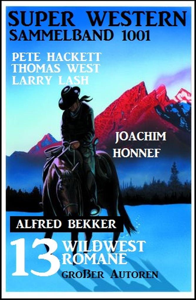 Super Western Sammelband 1001 - 13 Wildwestromane großer Autoren Juli 2019 als eBook