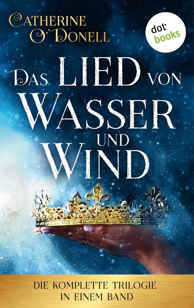 Das Lied von Wasser und Wind: Die komplette Trilogie in einem Band als eBook