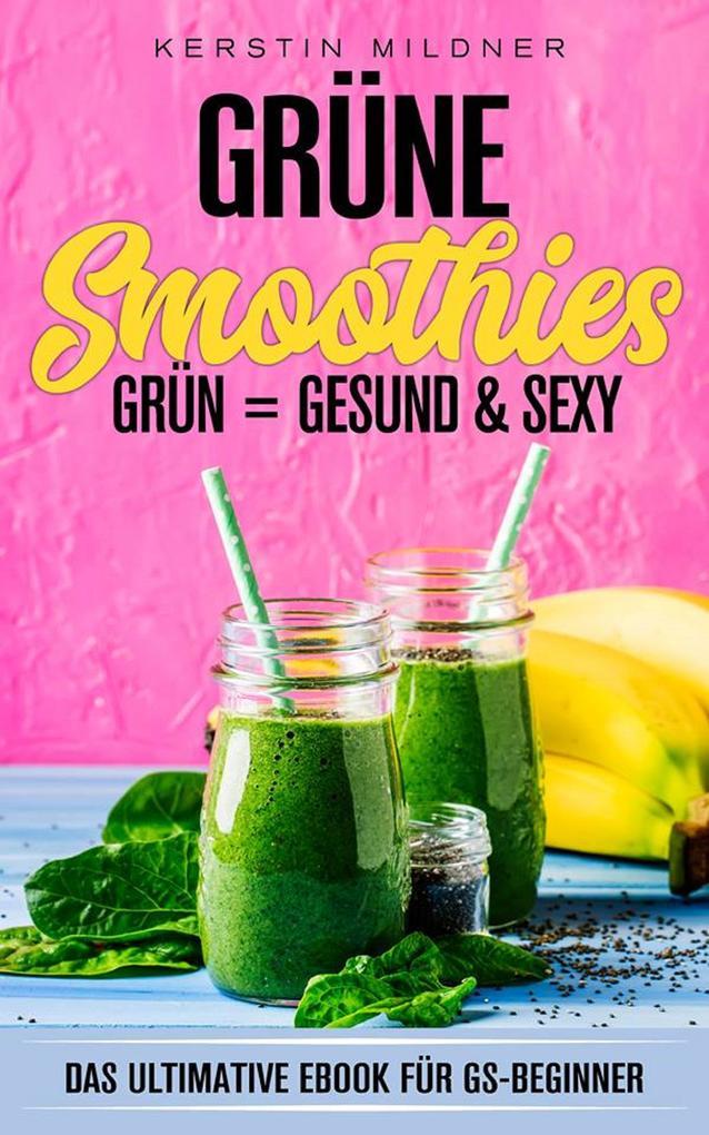 Grüne Smoothies Das ultimative E-Book für GS-Beginner als eBook