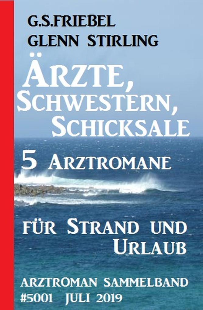 Ärzte, Schwestern, Schicksale - 5 Arztromane für Strand und Urlaub: Arztroman Sammelband 5001 Juli 2019 als eBook