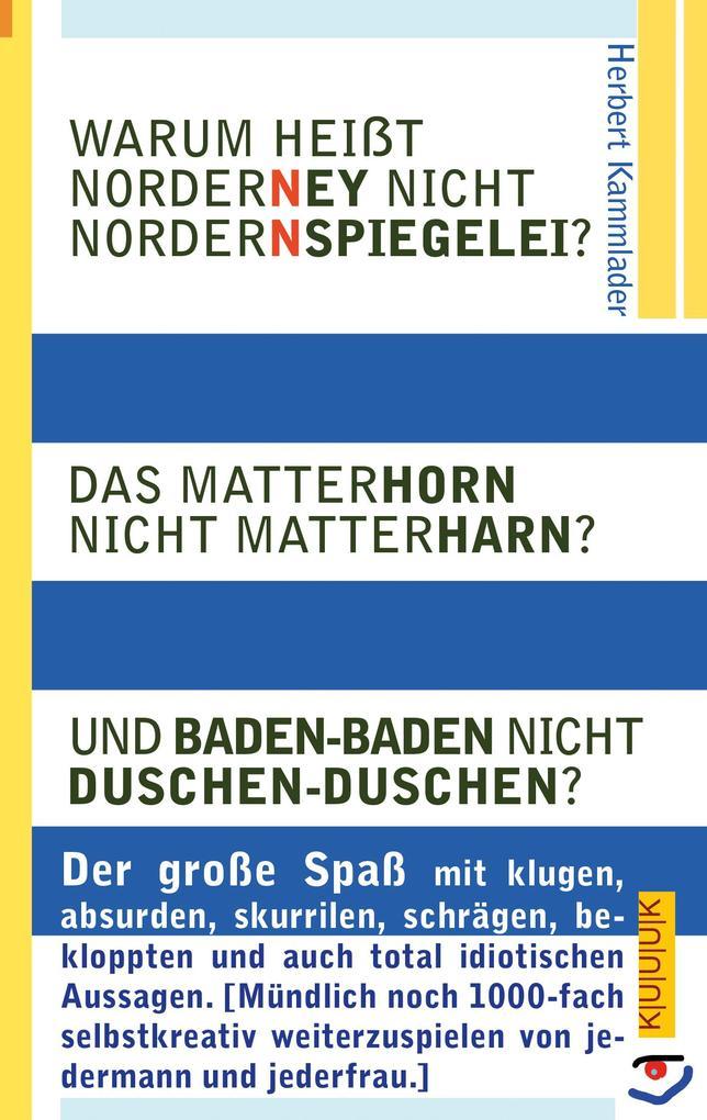 Warum heißt Norderney nicht Nordernspiegelei? Das Matterhorn nicht Matterharn? Und Baden-Baden nicht Duschen-Duschen? als eBook