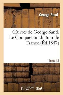 Oeuvres de George Sand. Tome 12. Le Compagnon Du Tour de France als Taschenbuch