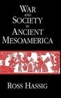 War and Society in Ancient Mesoamerica