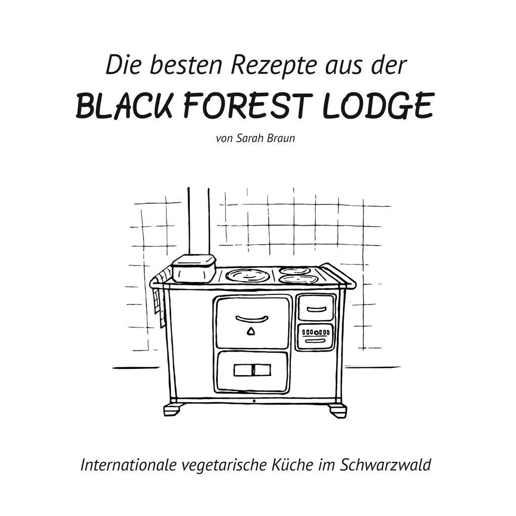 Die besten Rezepte aus der Black Forest Lodge als Buch (gebunden)