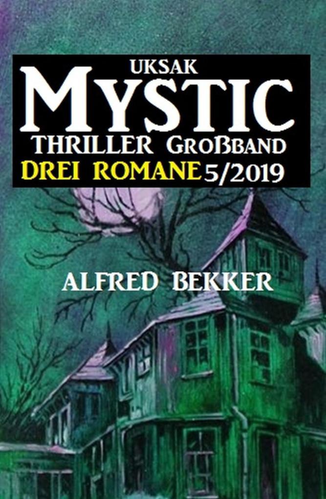 Uksak Mystic Thriller Großband 5/2019 - Drei Romane