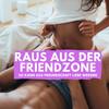 Raus aus der Friendzone