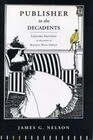 Publisher to the Decadents: Leonard Smithers in the Careers of Beardsley, Wilde, and Dowson