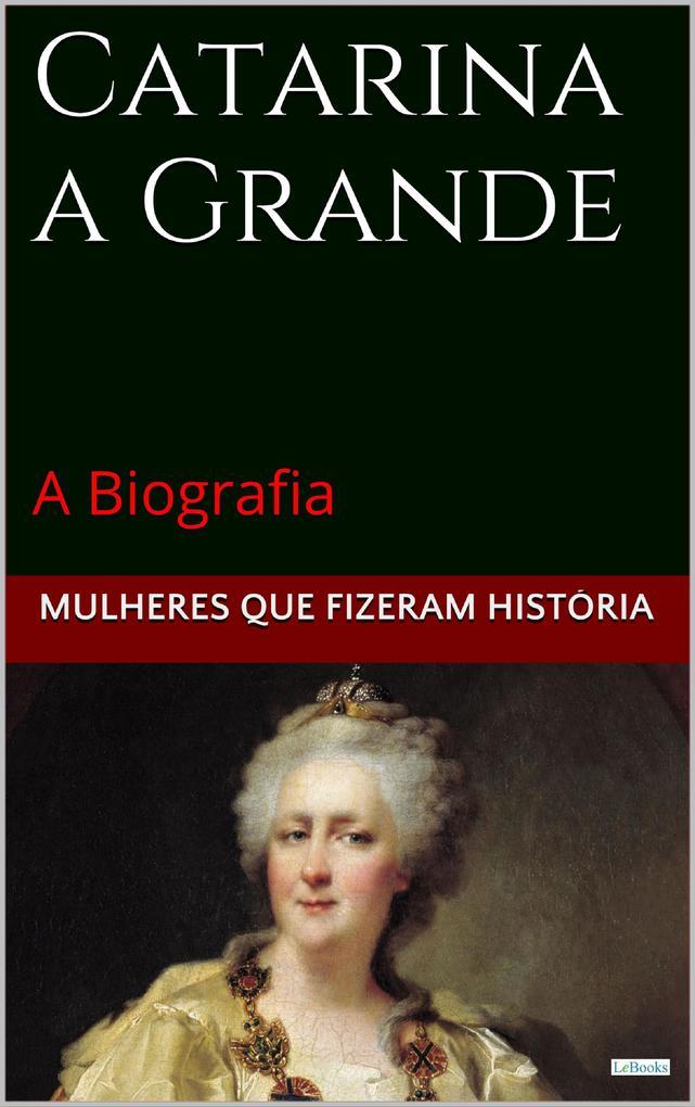 Catarina a Grande: A Biografia