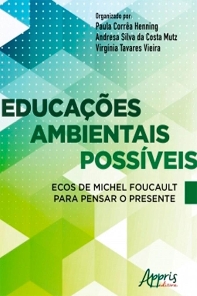 Educações Ambientais Possíveis Ecos de Michel Foucault Para Pensar o Presente