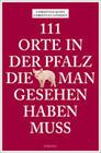111 Orte in der Pfalz, die man gesehen haben muss