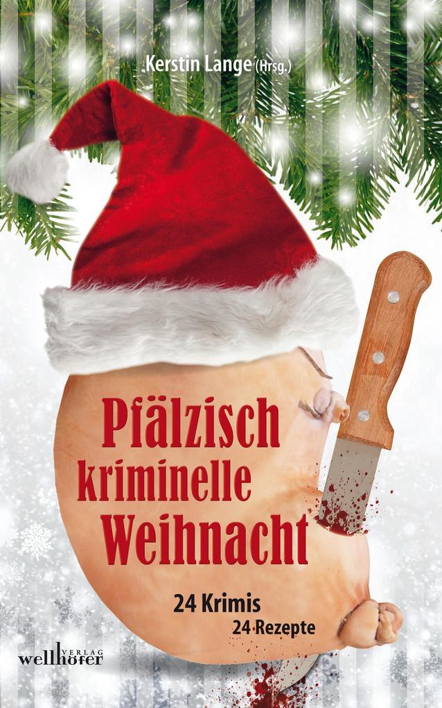 Pfälzisch kriminelle Weihnacht: 24 Krimis und 24 Rezepte als eBook epub