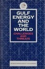 Gulf Energy and the World: Challenges and Threats